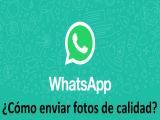 Whatsapp: Envía fotografías sin perder calidad en el envío